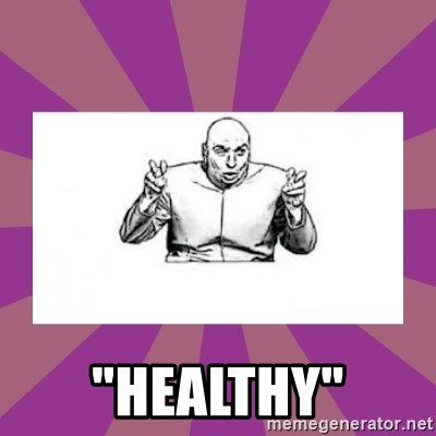 """'dr. evil' air quote -  """"HEalthy"""""""