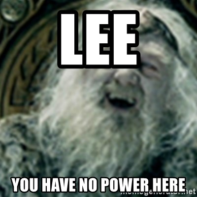 you have no power here - Lee You have no power here