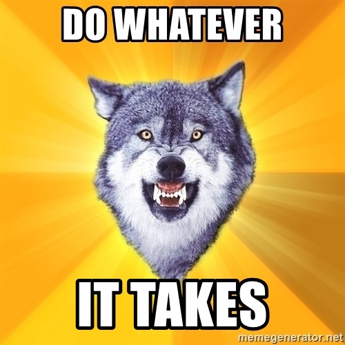 Courage Wolf - Do whatever it takes