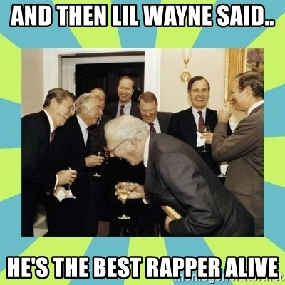 reagan white house laughing - and then lil wayne said.. he's the best rapper alive