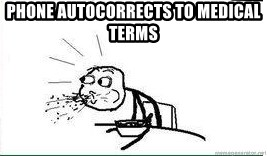Cereal Guy Spit - phone autocorrects to medical terms