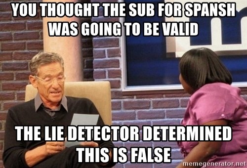 Maury Lie Detector - you thought the sub for spansh was going to be valid  the lie detector determined this is false