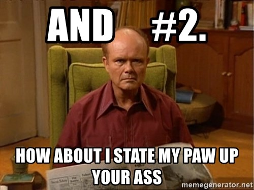 Red Forman - And     #2. How about I state my paw up your ass