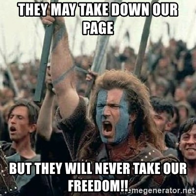 Brave Heart Freedom - They may take down our page but they will never take our freedom!!