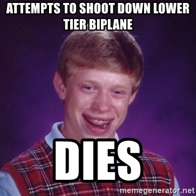 Bad Luck Brian - ATTEMPTS TO SHOOT DOWN LOWER TIER BIPLANE DIES