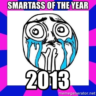 tears of joy dude - smartass of the year 2013