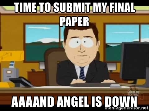 south park aand it's gone - Time to submit my final paper aaaand Angel is down