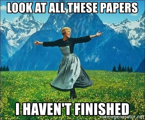 Look at all the things - LOOK AT ALL THESE PAPERS I HAVEN'T FINISHED