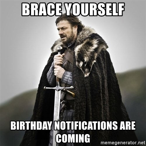 Game of Thrones - BRACE YOURSELF BIRTHDAY NOTIFICATIONS ARE COMING