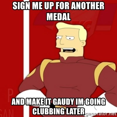 Zapp Brannigan - Sign me up for another medal and make it gaudy im going clubbing later