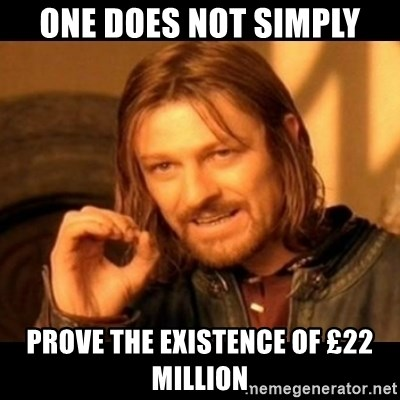 Does not simply walk into mordor Boromir  - one does not simply prove the existence of £22 MILLION