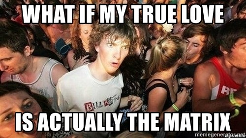 -Sudden Clarity Clarence - WHAT IF MY TRUE LOVE is actually the matrix