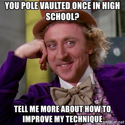Willy Wonka - You Pole vaulted once in high school? Tell me more about how To improve my technique