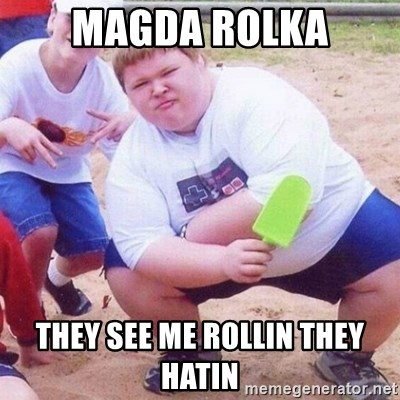 they see me rollin - MAGDA ROLKA THEY SEE ME ROLLIN THEY HATIN