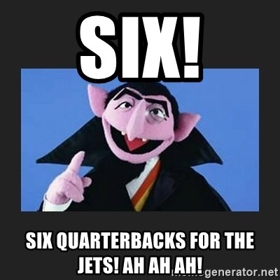 The Count from Sesame Street - Six! Six quarterbacks for the Jets! Ah ah ah!
