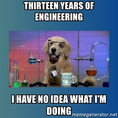 Chemistry Dog - thirteen years of engineering i have no idea what i'm doing