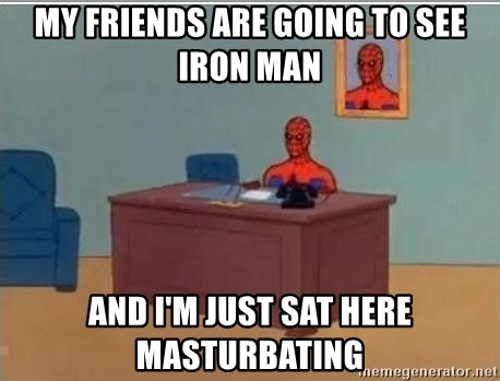 Spidermandesk - my friends are going to see iron man and i'm just sat here masturbating