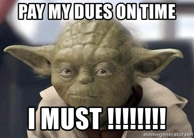 Master Yoda - pay my dues on time i MUST !!!!!!!!