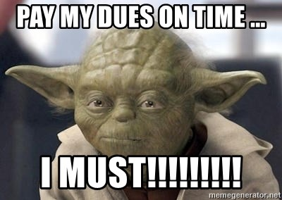 Master Yoda - pay my dues on time ... I MUST!!!!!!!!!