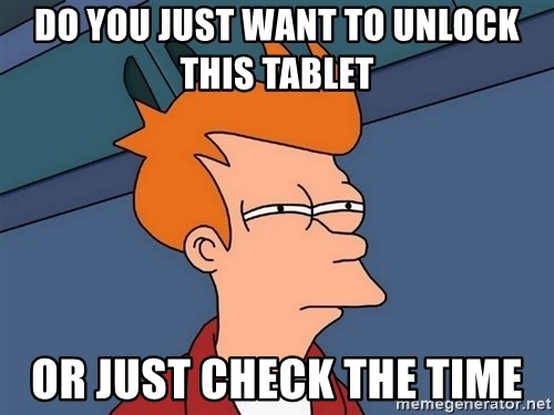 Futurama Fry - do you just want to unlock this tablet  or just check the time