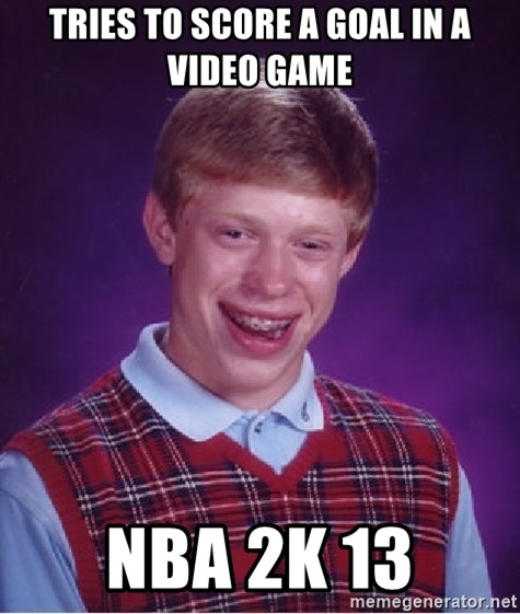 Bad Luck Brian - Tries to score a goal in a video game nba 2k 13