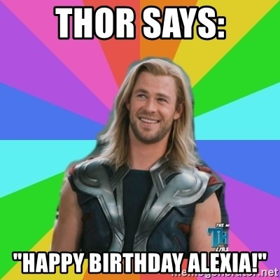 """Overly Accepting Thor - Thor says: """"Happy birthday alexia!"""""""