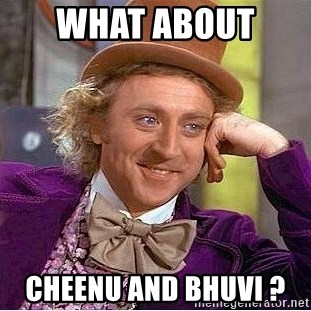 Willy Wonka - what about  cheenu and bhuvi ?