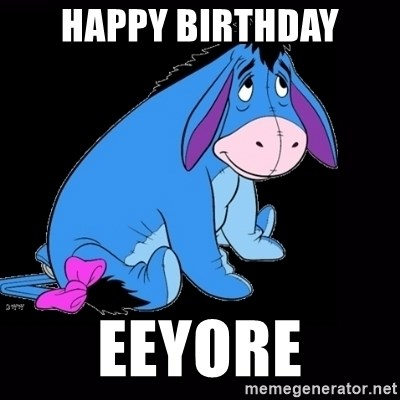 eeyore - HAPPY BIRTHDAY EEYORE