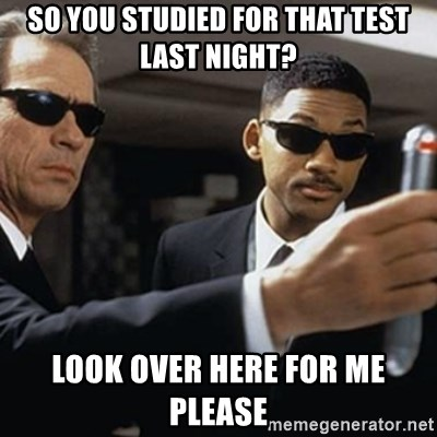 men in black - So you studied for that test last night? look over here for me please