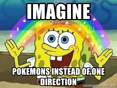 Imagination - imagine pokemons instead of one direction