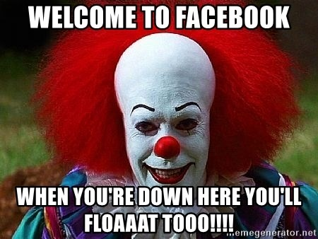 Pennywise the Clown - welcome to facebook when you're down here you'll floaaat tooo!!!!