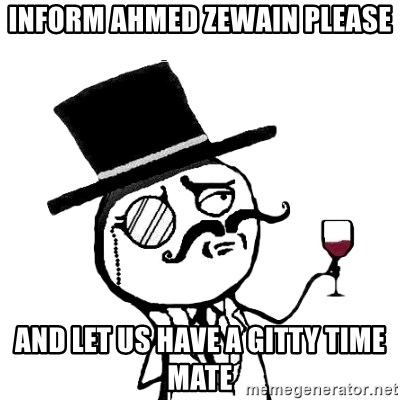 Gentleman with wine - Inform Ahmed zewain please and let us have a gitty time mate