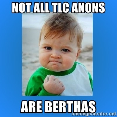 yes baby 2 - not all tlc anons  are berthas