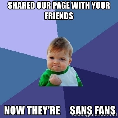 Success Kid - Shared our page with your friends  now They're     Sans Fans