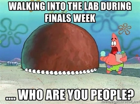 Patrick - walking into the lab during finals week .... Who are you people?