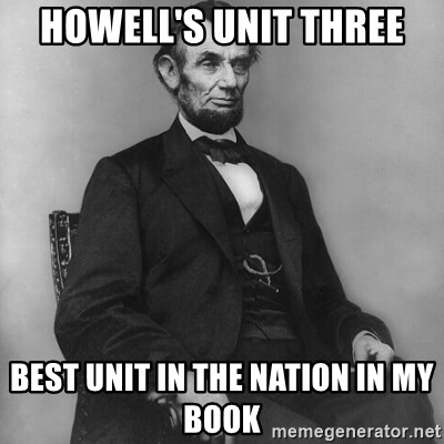Abraham Lincoln  - Howell's Unit Three Best unit in the Nation in my book