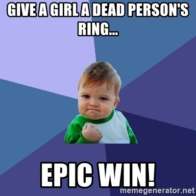 Success Kid - Give a girl a dead person's ring... Epic win!