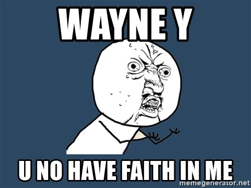 Y U No - Wayne y U no have faith in me