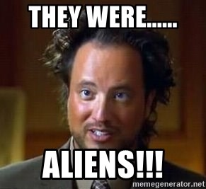 Ancient Aliens - They were...... ALIENS!!!