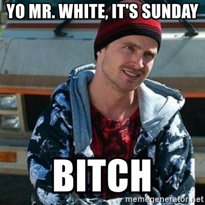 Breaking bad jesse - Yo Mr. WhIte, it's sUnday Bitch