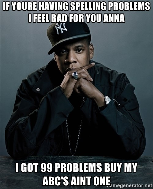 Jay Z problem - If youre having spelling problems i feel bad for you anna i got 99 problems buy my abc's aint one