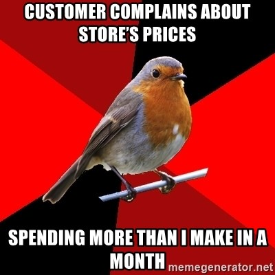 Retail Robin - CUSTOMER COMPLAINS ABOUT STORE'S PRICES SPENDING MORE THAN I MAKE IN A MONTH