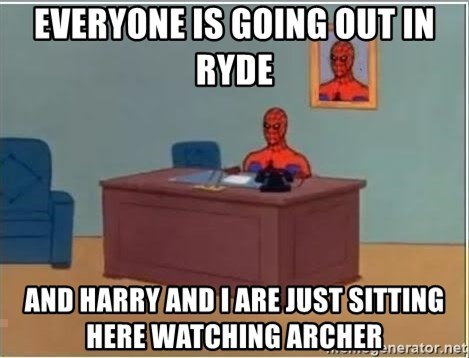 Spiderman Desk - Everyone is going out in Ryde And Harry and I are just sitting here Watching archer