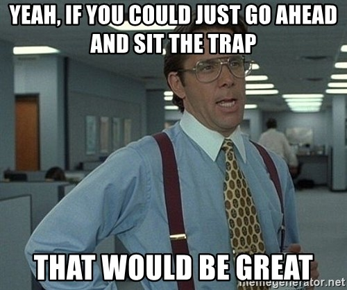 Office Space That Would Be Great - yeah, if you could just go ahead and sit the trap that would be great
