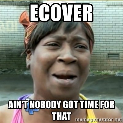 Ain't Nobody got time fo that - Ecover Ain't nobody got time for that