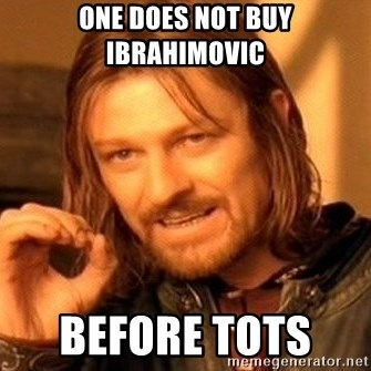 One Does Not Simply - One does not buy ibrahimovic before TOTS