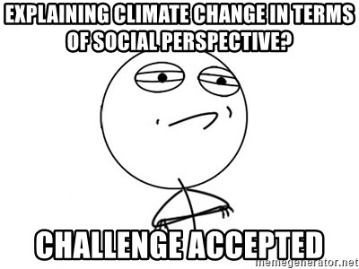 Challenge Accepted - Explaining climate change in terms of social perspective? Challenge accepted