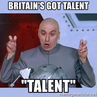 "Dr Evil meme - britain's got talent ""talent"""