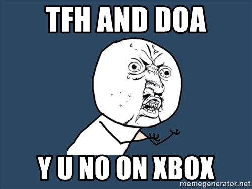 Y U No - TFH and doa y u no on xbox