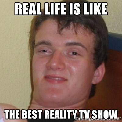 Stoner Stanley - Real life is like The best reality TV show